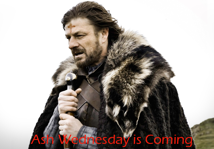 Ash Wednesday – Game of Thrones Style